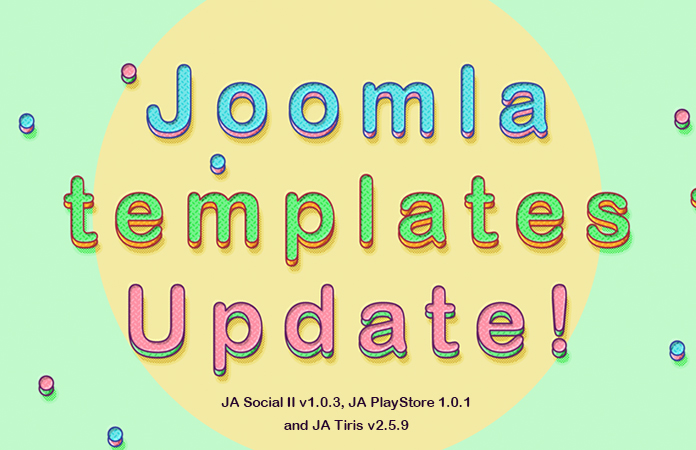 3 templates JA Social II, Tiris and Playstore updated.