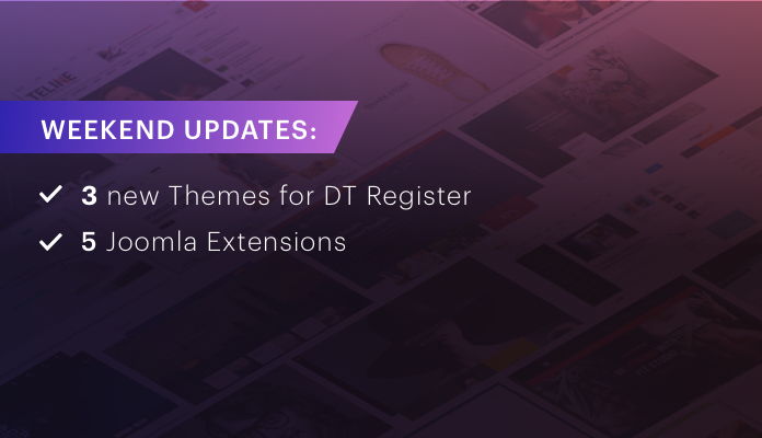 Weekend Updates: 3 new themes for DT Register and 4 Joomla extensions updated