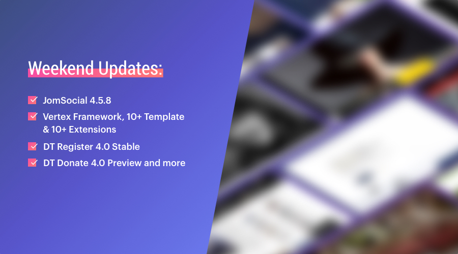 Weekend Updates: DT Register 4.0 stable, DT Donate preview, JomSocial 4.5.8, Vertex Framework and more